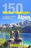 150 Wander-Highlights Alpen: Die attraktivsten Gipfelziele vom Allgäu bis ins Berchtesgadener Land
