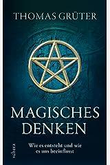Magisches Denken: Wie es entsteht und wie es uns beeinflusst Gebundene Ausgabe