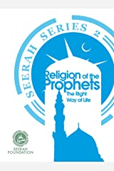 The Religion of the Prophets: The Right Way of Life (Seerah Series Book 2) Kindle Edition