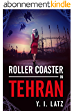 Roller Coaster in Tehran: The Nuclear Secrets Of Iran Are Now In Israeli Hands. Find Out How The Mossad Does It All (English Edition)