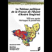 Le Tableau politique de la France de l'Ouest d'André Siegfried: 100 ans après. Héritages et postérités (Géographie…