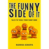 The Funny Side of it: Tales to tickle your funny bone