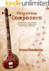 FORGOTTEN COMPOSERS: Carnatic Music: The Lives and Contributions of Forgotten and Lesser Known Composers
