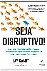 Seja Disruptivo!: Domine a Transformação Pessoal, Aproveite Oportunidades e Prospere em uma era de Incessantes Inovações Paperback