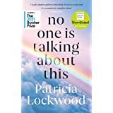 No One Is Talking About This: Longlisted for the Booker Prize 2021, Shortlisted for the Women's Prize for Fiction 2021 (Engli