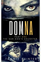 Domna, Part One: The Sun God's Daughter (Greek Gods Historical Fantasy) (Domna (A Serialized Novel of Osteria) Book 1) Kindle Edition