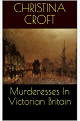 Murderesses In Victorian Britain Kindle Edition