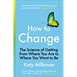 How to Change: The Science of Getting from Where You Are to Where You Want to Be (English Edition)