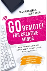 GO REMOTE! for creative minds – How to work location independent & start living a fulfilling life: With proven strategies from successful remote workers. (English Edition) Kindle Ausgabe