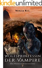 Wolfsprinzessin der Vampire: Das Himmelfahrtskommando (Buch 7)