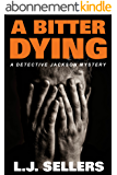 A Bitter Dying: (Detective Jackson Mystery Book 12) (English Edition)