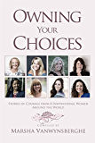 Owning Your Choices: Stories of Courage From 8 Inspirational Women Around the World (English Edition)