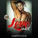 His Love Mate: Explicit Erotica Stories for Adult: M/M Sex Adventures