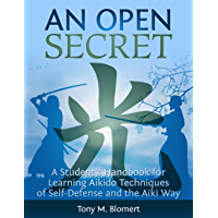 An Open Secret: A Student's Handbook for Learning  Aikido Techniques of Self-Defense and the Aiki Way