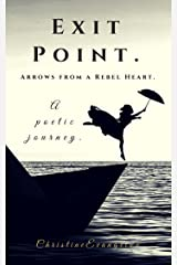 Exit Point: Arrows From a Rebel Heart: A Poetic Journey Kindle Edition
