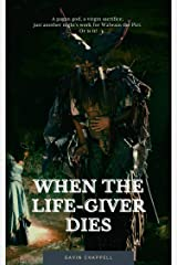 When the Life-Giver Dies (Celtic Warrior Book 1) Kindle Edition