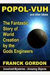THE POPOL-VUH: The Fantastic Story of World Creation by the Gods Engineers (Unsolved Mysteries - Amazing Objects Book 2) (English Edition) Format Kindle