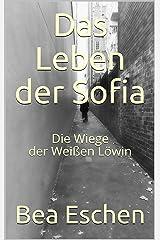 Das Leben der Sofia: Die Wiege der Weißen Löwin Kindle Ausgabe