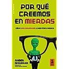 Por qué creemos en mierdas: Cómo nos engañamos a nosotros mismos (Kailas Psicología) (Spanish Edition)