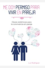 Me doy permiso para vivir en pareja: Claves sistémicas para la convivencia en pareja Versión Kindle