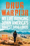 Drug Warrior: The gripping memoir from the top DEA agent who captured Mexican drug lord El Chapo