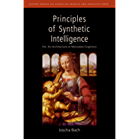 Principles of Synthetic Intelligence: Psi: An Architecture of Motivated Cognition (Oxford Series on Cognitive Models and…