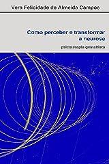 Como perceber e transformar a neurose: Psicoterapia Gestaltista (Portuguese Edition) Kindle Ausgabe