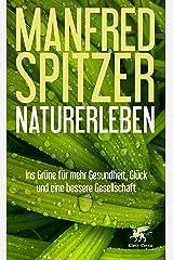 Naturerleben: Ins Grüne für mehr Gesundheit, Glück und eine bessere Gesellschaft (German Edition) Formato Kindle