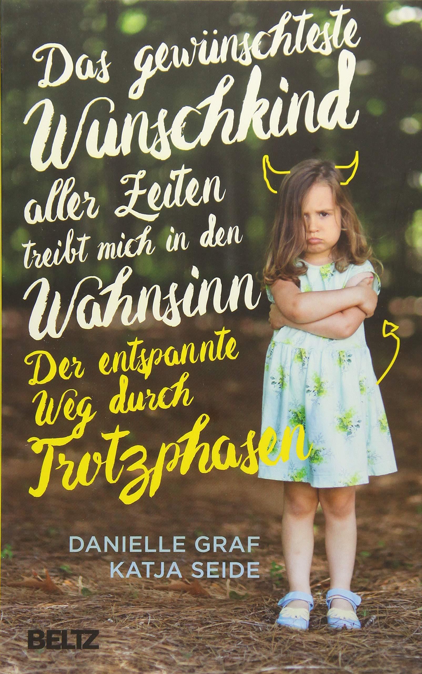 Das gewünschteste Wunschkind aller Zeiten treibt mich in den Wahnsinn: Der entspannte Weg durch Trotzphasen