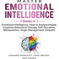 Master Emotional Intelligence: 7 Books in 1: Emotional Intelligence, How to Analyze People, Cognitive Behavioral Therapy…