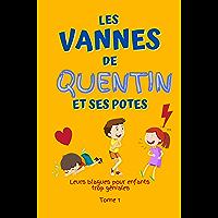 Les vannes de Quentin et ses potes - Leurs blagues pour enfants trop géniales Tome 1: Blagues poilantes, devinettes et…