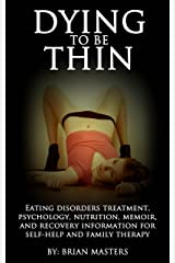 Dying to be thin: Eating disorders treatment, psychology, nutrition, memoir, and recovery information for self-help and family therapy (English Edition) Format Kindle