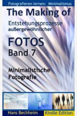 The Making of, Entstehungsprozesse außergewöhnlicher Fotos, Band 7: Fotografieren lernen: Minimalistische Fotografie Kindle Ausgabe