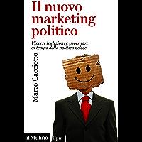 Il nuovo marketing politico: Vincere le elezioni e governare al tempo della politica veloce (Universale paperbacks Il…