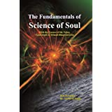 The Fundamentals of Science of Soul: With the Essence of the Vedas, Upanishads & Srimad-Bhagwad-Gita