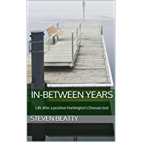 In-Between Years: Life after a positive Huntington's Disease test (English Edition)
