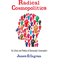Radical Cosmopolitics: The Ethics and Politics of Democratic Universalism (New Directions in Critical Theory Book 28…
