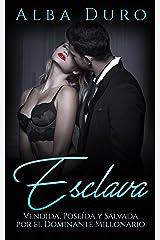 Esclava: Vendida, Poseída y Salvada por el Dominante Millonario (Novela Romántica y Erótica: BDSM nº 1) Versión Kindle