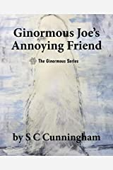 Ginormous Joe's Annoying Friend (The Ginormous Series Book 6) Kindle Edition