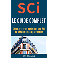 SCI, le Guide Complet: créer, gérer et optimiser une SCI au service de son patrimoine