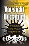 Vorsicht Diktatur!: Wie im Schatten von Corona-Krise, Klimahysterie, EU und Hate Speech ein totalitärer Staat aufgebaut…