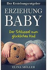Ratgeber: Erziehung Baby – Der Schlüssel zum glücklichen Kind - Alle Entwicklungsstufen eines Neugeborenen und was Sie tun müssen (German Edition) Kindle Edition