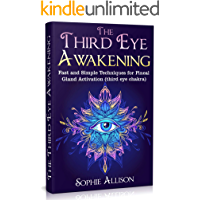 The Third Eye Awakening: Fast and Simple Techniques for Pineal Gland Activation (third eye chakra)