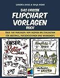 Das große Flipchart-Vorlagen-Buch: Über 180 Vorlagen von Agenda bis Evaluation für Meetings, Präsentationen und Workshops (mitp Business)