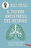 Il potere antistress del respiro: il metodo per abbandonare definitivamente ansia, tensioni e stanchezza