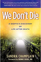 We Don't Die: A Skeptic's Discovery of Life After Death Kindle Edition