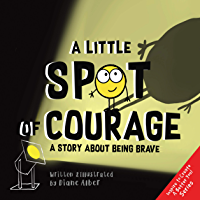A Little SPOT of Courage: A Story About Being Brave (Inspire to Create A Better You!)