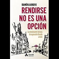 Rendirse no es una opción: La emocionante historia de superación llevada al cine (Spanish Edition)