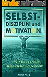 Selbstdisziplin und Motivation:: wie Du es schaffst, Deine Ziele zu erreichen!