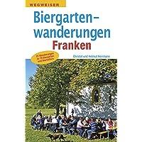 Biergartenwanderungen Franken: 22 Wanderungen zu 77 Biergärten und Bierkellern